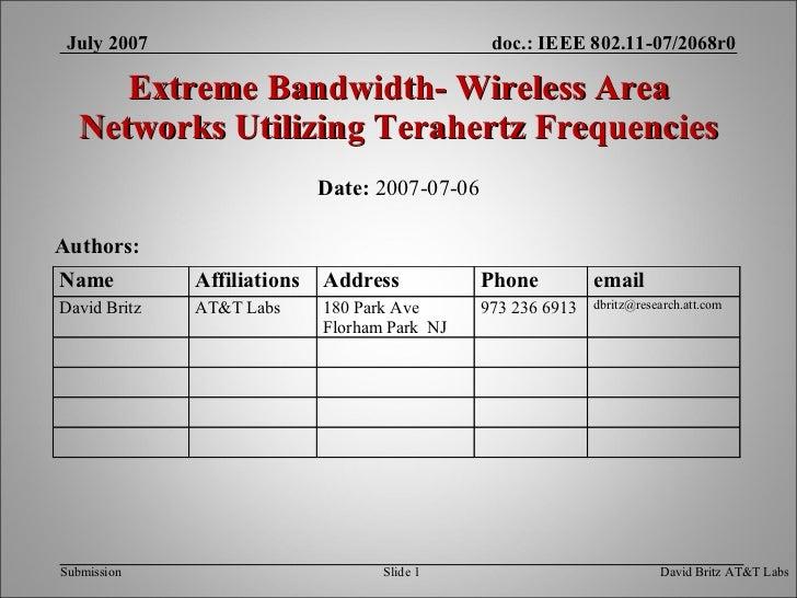 Extreme Bandwidth- Wireless Area Networks Utilizing Terahertz Frequencies <ul><li>Date:  2007-07-06 </li></ul>July 2007 Da...