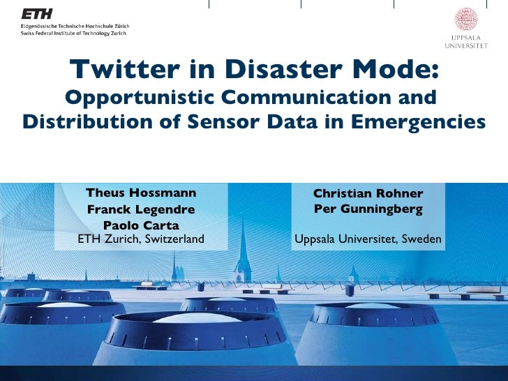 Twitter in Disaster Mode: Opportunistic Communication and  Distribution of Sensor Data in Emergencies Theus Hossmann Franc...