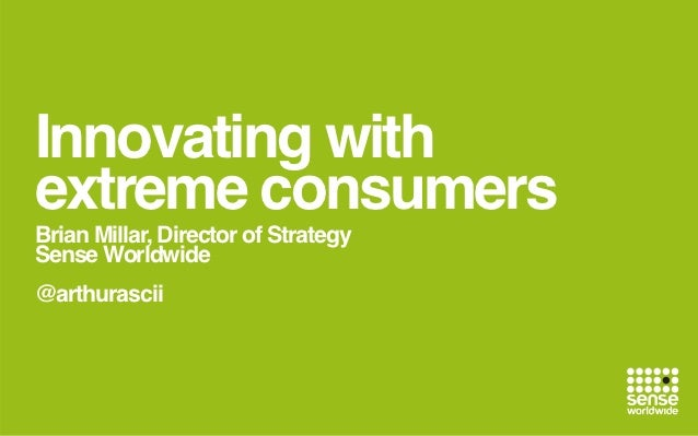 Innovating withextreme consumersBrian Millar, Director of StrategySense Worldwide@arthurascii