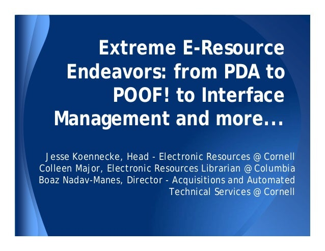 Extreme E-Resource Endeavors: from PDA to POOF! to Interface Management and more... Jesse Koennecke, Head - Electronic Res...