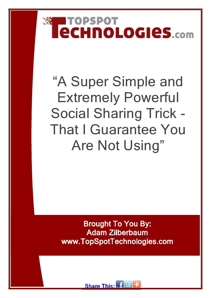 """A Super Simple and  Extremely Powerful Social Sharing Trick - That I Guarantee You    Are Not Using""           Brought To..."