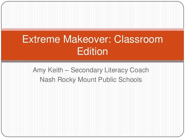 Extreme Makeover: Classroom          Edition  Amy Keith – Secondary Literacy Coach   Nash Rocky Mount Public Schools