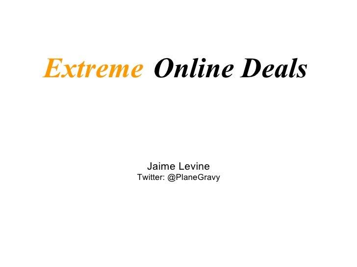 Jaime Levine Twitter: @PlaneGravy Extreme   Online Deals