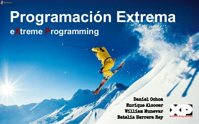Programación Extrema eXtreme Programming Daniel Ochoa Enrique Alcocer William Munevar Natalia Herrera Rey