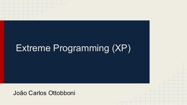 Extreme Programming (XP) João Carlos Ottobboni