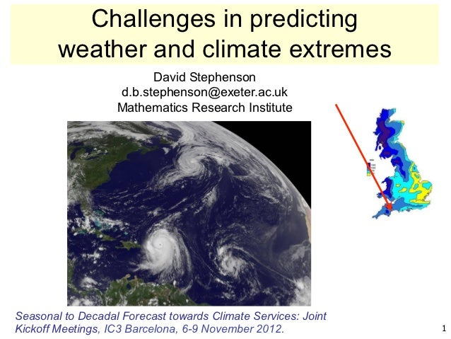 Challenges in predicting        weather and climate extremes                         David Stephenson                   d....