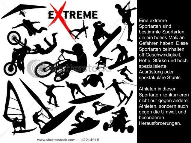 Eine extremeSportarten sindbestimmte Sportarten,die ein hohes Maß anGefahren haben. DieseSportarten beinhaltenoft Geschwin...