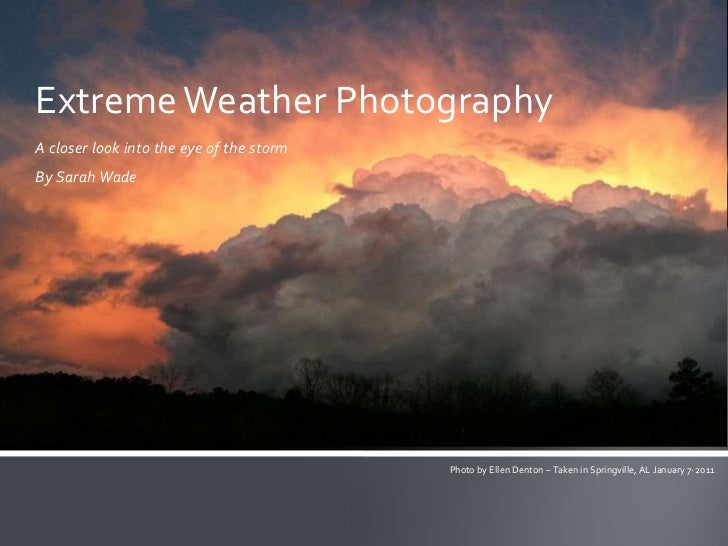 Extreme Weather PhotographyA closer look into the eye of the stormBy Sarah Wade                                          P...