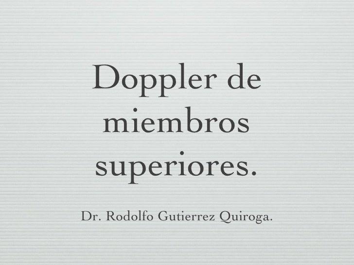 Doppler de  miembros superiores.Dr. Rodolfo Gutierrez Quiroga.