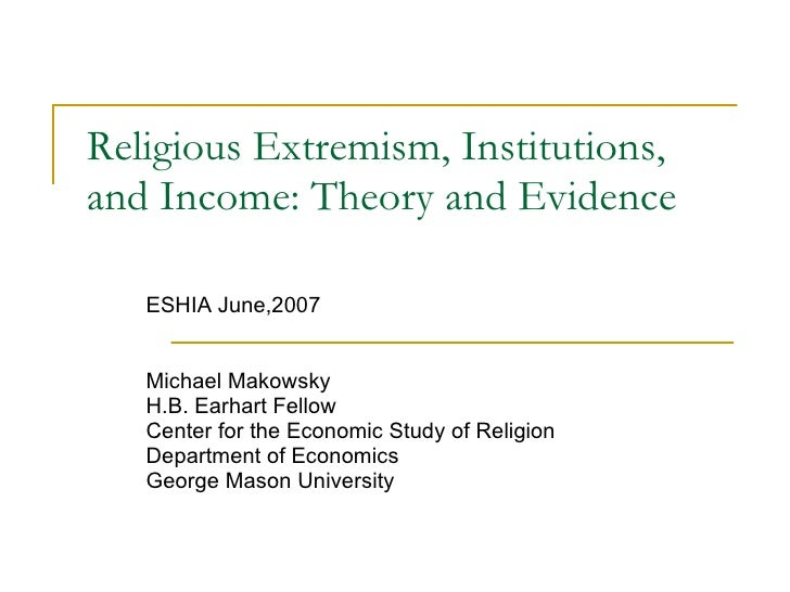 Religious Extremism, Institutions, and Income: Theory and Evidence ESHIA June,2007 Michael Makowsky H.B. Earhart Fellow Ce...