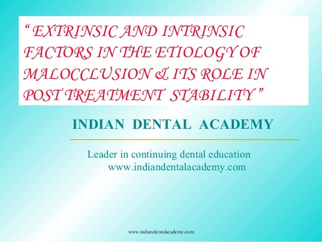 """"""" EXTRINSIC AND INTRINSIC FACTORS IN THE ETIOLOGY OF MALOCCLUSION & ITS ROLE IN POST TREATMENT STABILITY """" www.indiandenta..."""