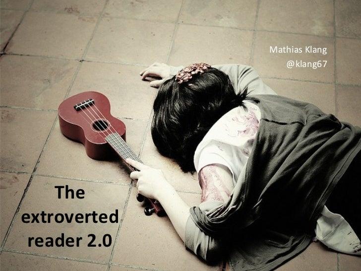 Mathias Klang                 @klang67    Theextroverted reader 2.0