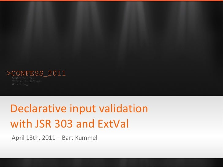 Declarative input validationwith JSR 303 and ExtValApril 13th, 2011 – Bart Kummel