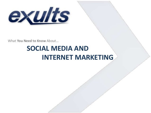 What You Need to Know About…  SOCIAL MEDIA AND INTERNET MARKETING