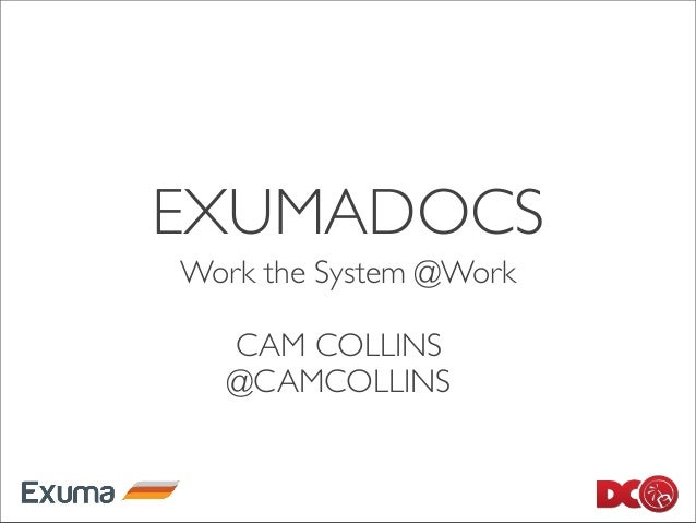 EXUMADOCSWork the System @WorkCAM COLLINS@CAMCOLLINS