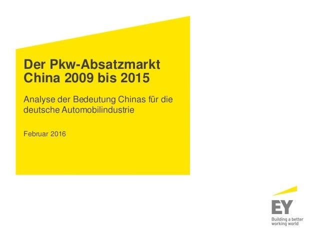 Der Pkw-Absatzmarkt China 2009 bis 2015 Analyse der Bedeutung Chinas für die deutsche Automobilindustrie Februar 2016