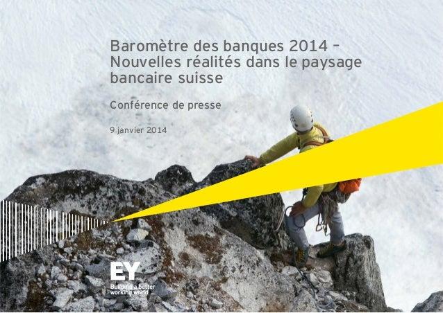 Baromètre des banques 2014 – Nouvelles réalités dans le paysage bancaire suisse Conférence de presse 9 janvier 2014