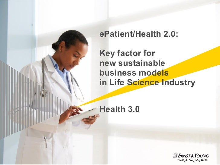 ePatient/Health 2.0:Key factor fornew sustainablebusiness modelsin Life Science IndustryHealth 3.0