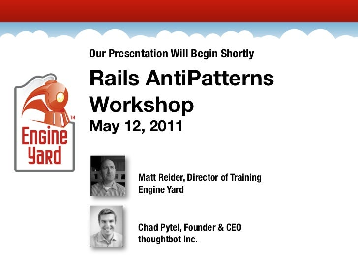 Our Presentation Will Begin ShortlyRails AntiPatternsWorkshopMay 12, 2011          Matt Reider, Director of Training      ...