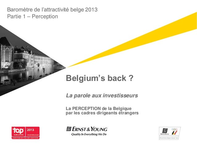 Baromètre de l'attractivité belge 2013Partie 1 – Perception                        Belgium's back ?                       ...