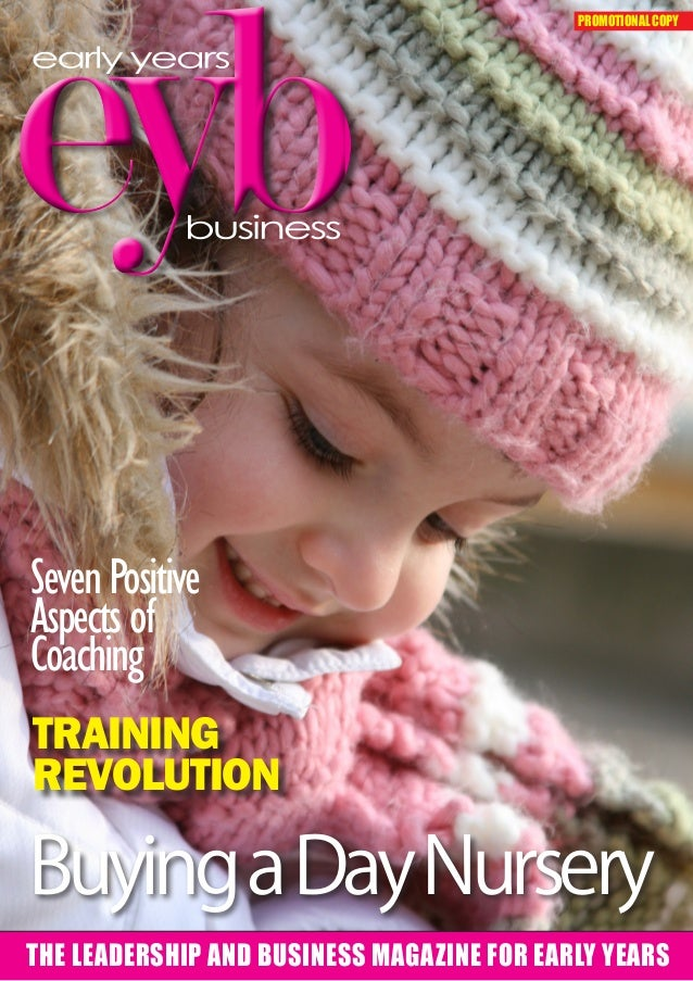 THE LEADERSHIP AND BUSINESS MAGAZINE FOR EARLY YEARS TRAINING REVOLUTION BuyingaDayNursery SevenPositive Aspects of Coachi...