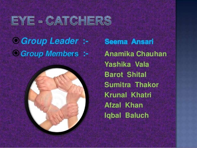 Group Leader :Group Members :-  Anamika Chauhan Yashika Vala Barot Shital Sumitra Thakor Krunal Khatri Afzal Khan Iqbal ...