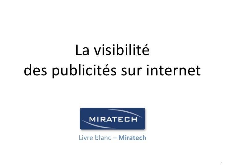 La visibilité des publicités sur internet           Livre blanc – Miratech                                    1
