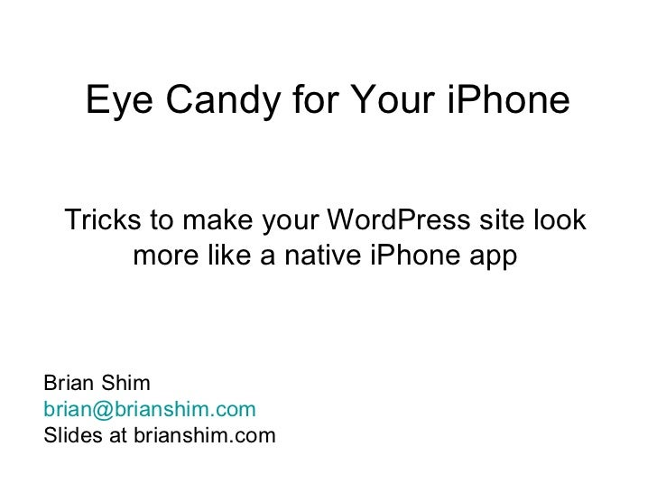 Eye Candy for Your iPhone Tricks to make your WordPress site look      more like a native iPhone appBrian Shimbrian@brians...