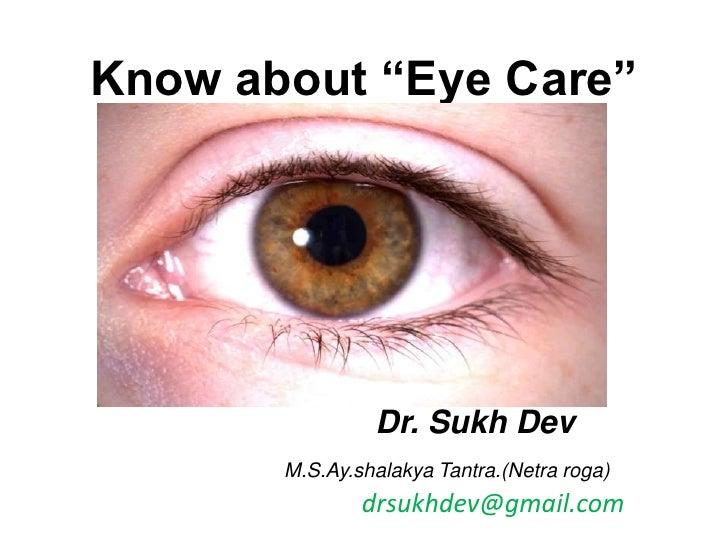 "Know about ""Eye Care""Dr. Sukh DevM.S.Ay.shalakya Tantra.(Netra roga)drsukhdev@gmail.com<br />"