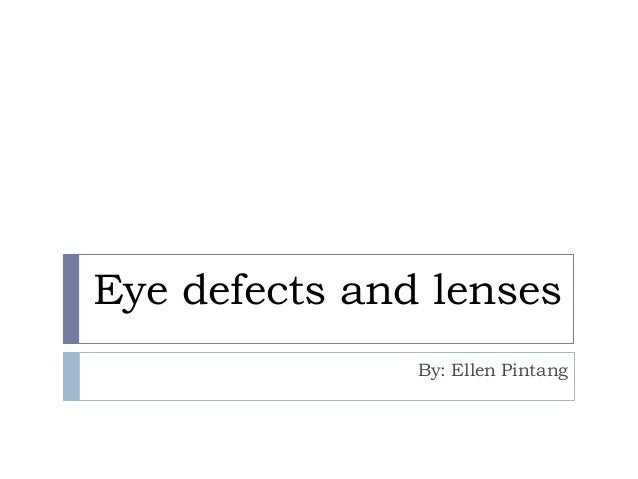 Eye defects and lenses By: Ellen Pintang