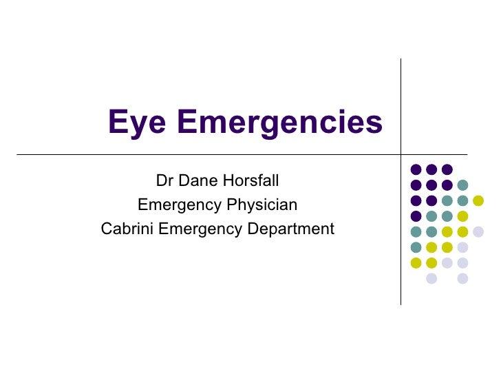 Eye Emergencies        Dr Dane Horsfall    Emergency PhysicianCabrini Emergency Department