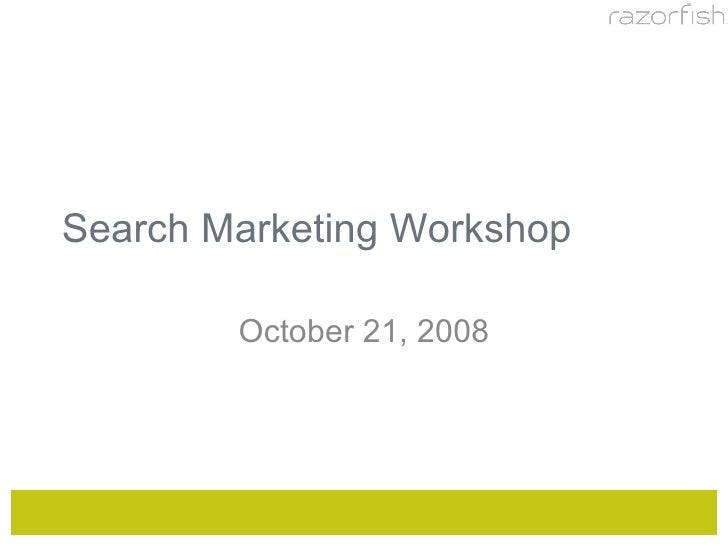 Search Marketing Workshop October 21, 2008
