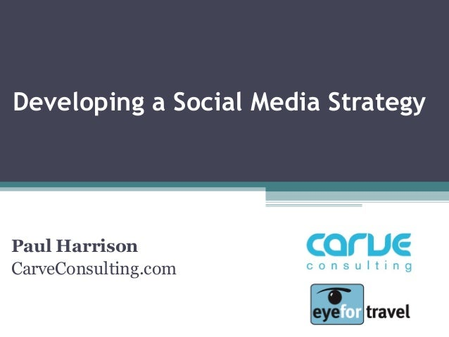 Developing a Social Media Strategy Paul Harrison CarveConsulting.com