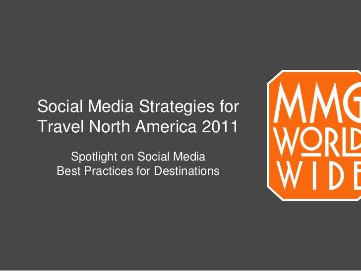 Social Media Strategies for Travel North America 2011<br />Spotlight on Social Media<br />Best Practices for Destinations<...