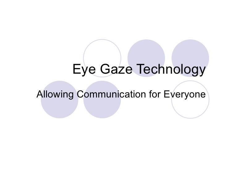 Eye Gaze Technology Allowing Communication for Everyone