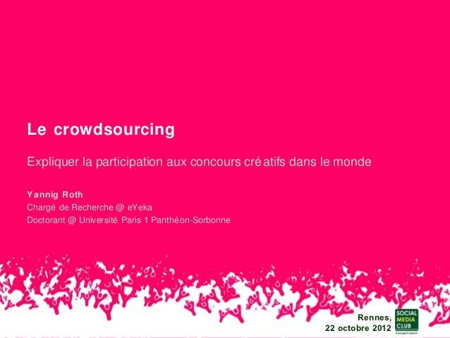 Le crowdsourcingExpliquer la participation aux concours cré atifs dans le mondeYannig RothChargé de Recherche @ eYekaDocto...