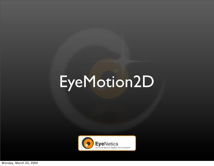 EyeMotion2D    Monday, March 23, 2009