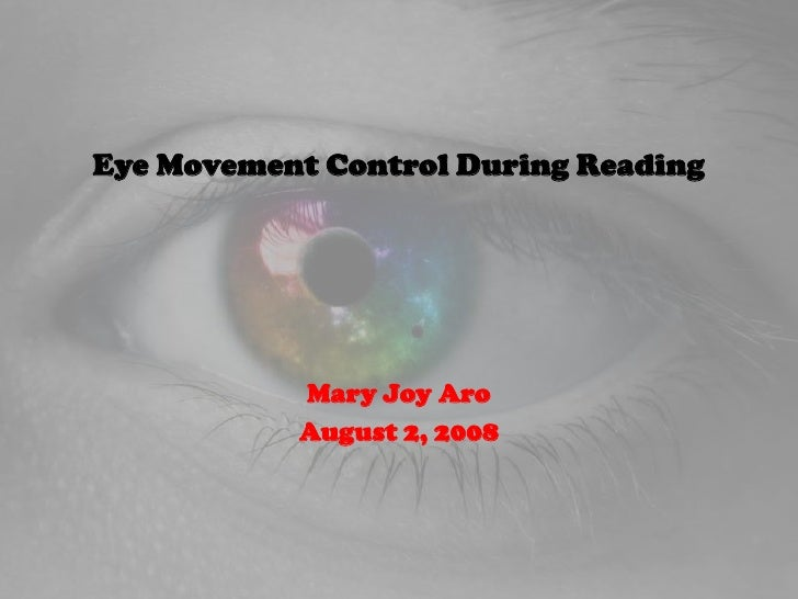 Eye Movement Control During Reading<br />Mary Joy Aro<br />August 2, 2008<br />