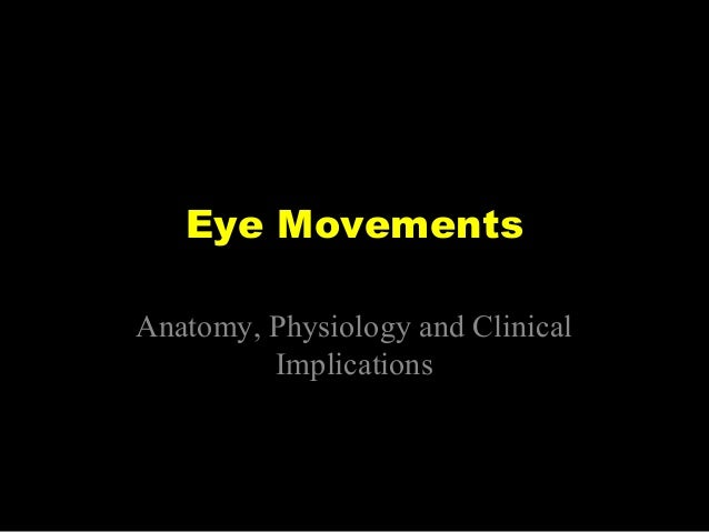 Eye Movements Anatomy, Physiology and Clinical Implications