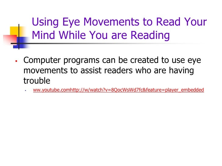 Using Eye Movements to Read Your        Mind While You are Reading   Computer programs can be created to use eye    movem...