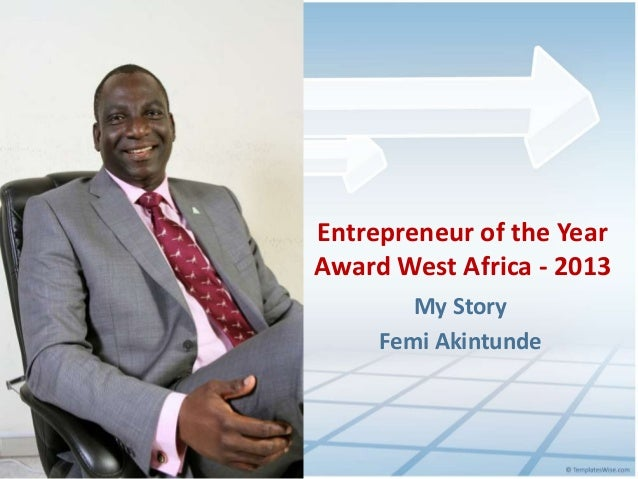My Story Femi Akintunde Entrepreneur of the Year Award West Africa - 2013