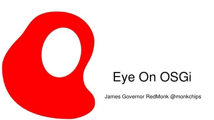 Eye On OSGi<br />James Governor RedMonk @monkchips<br />