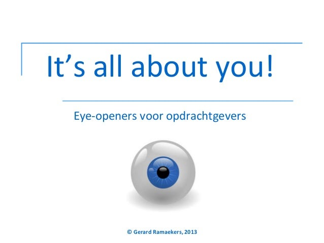 It's all about you! Eye-openers voor opdrachtgevers  © Gerard Ramaekers, 2013