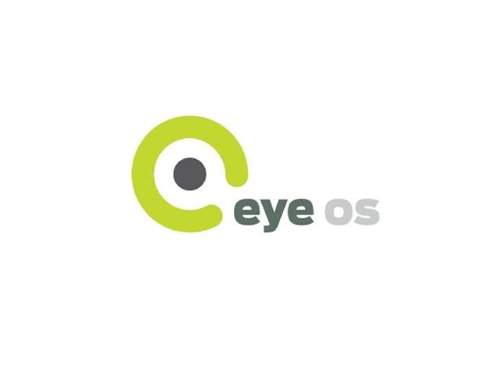 ¿Qué es eyeOS?  eyeOS es un escritorio virtual que funciona con las mismas tecnologías que cualquier otra página web: abre...