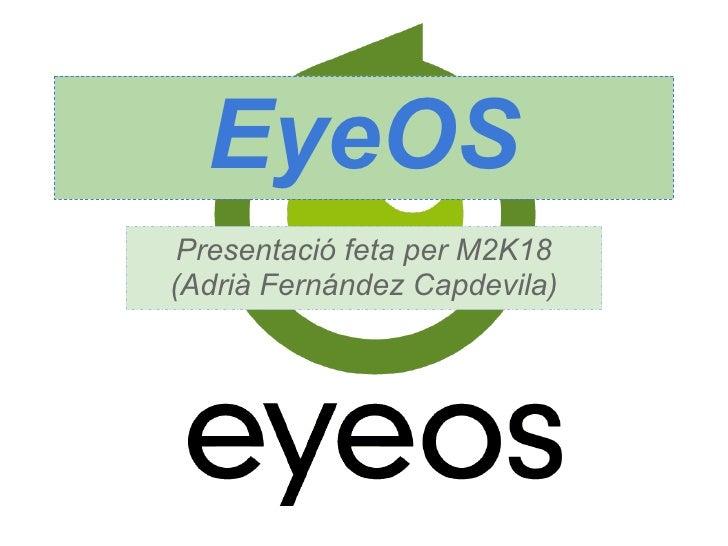 EyeOS Presentació feta per M2K18(Adrià Fernández Capdevila)