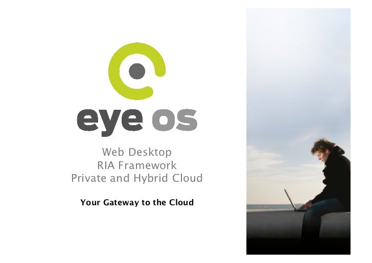 Web Desktop     RIA FrameworkPrivate and Hybrid Cloud Your Gateway to the Cloud