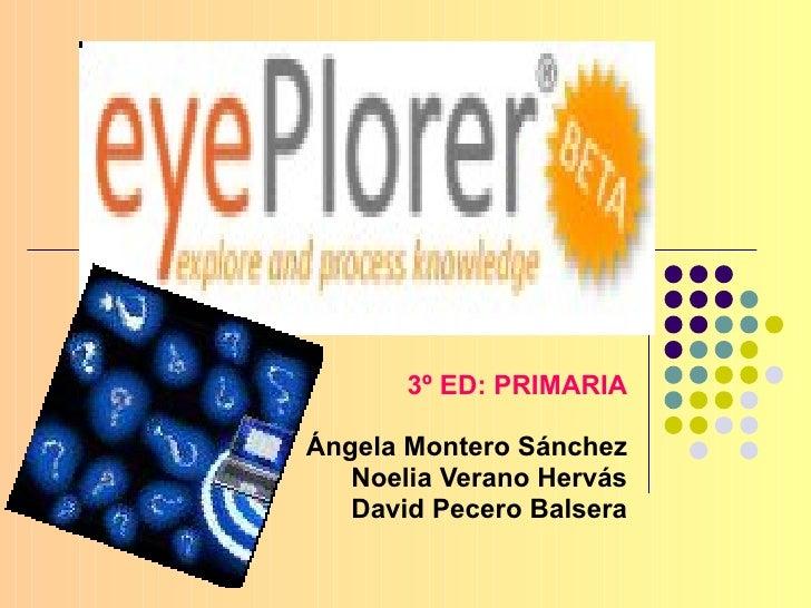 . 3º ED: PRIMARIA Ángela Montero Sánchez Noelia Verano Hervás David Pecero Balsera
