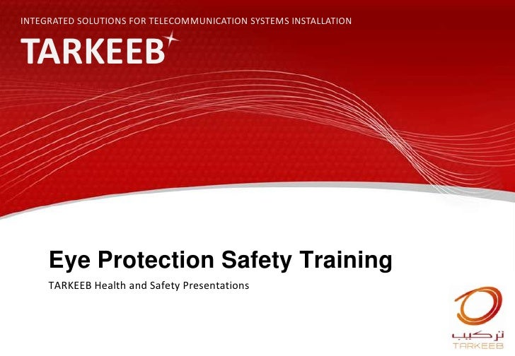 INTEGRATED SOLUTIONS FOR TELECOMMUNICATION SYSTEMS INSTALLATION<br />TARKEEB<br />Eye Protection Safety Training<br />TARK...