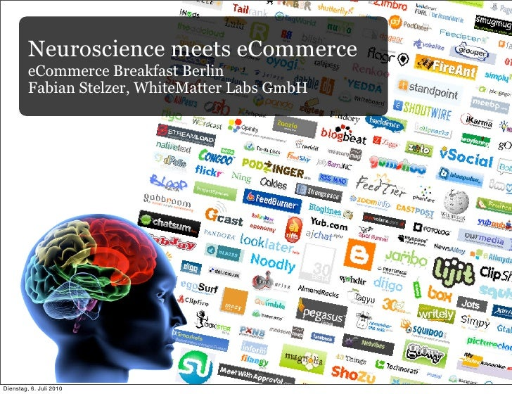 Neuroscience meets eCommerce          eCommerce Breakfast Berlin          Fabian Stelzer, WhiteMatter Labs GmbH     Dienst...