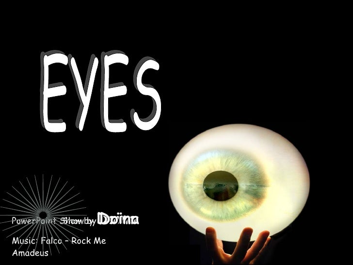 PowerPoint Show by  Doina Music: Falco – Rock Me Amadeus EYES Show by  Doina